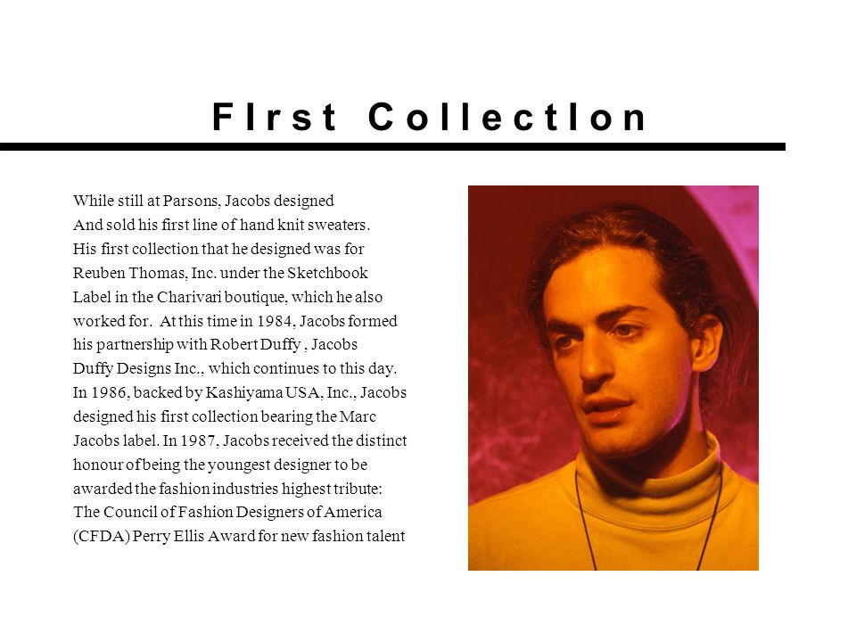 F I r s t C o l l e c t I o n While still at Parsons, Jacobs designed And sold his first line of hand knit sweaters.
