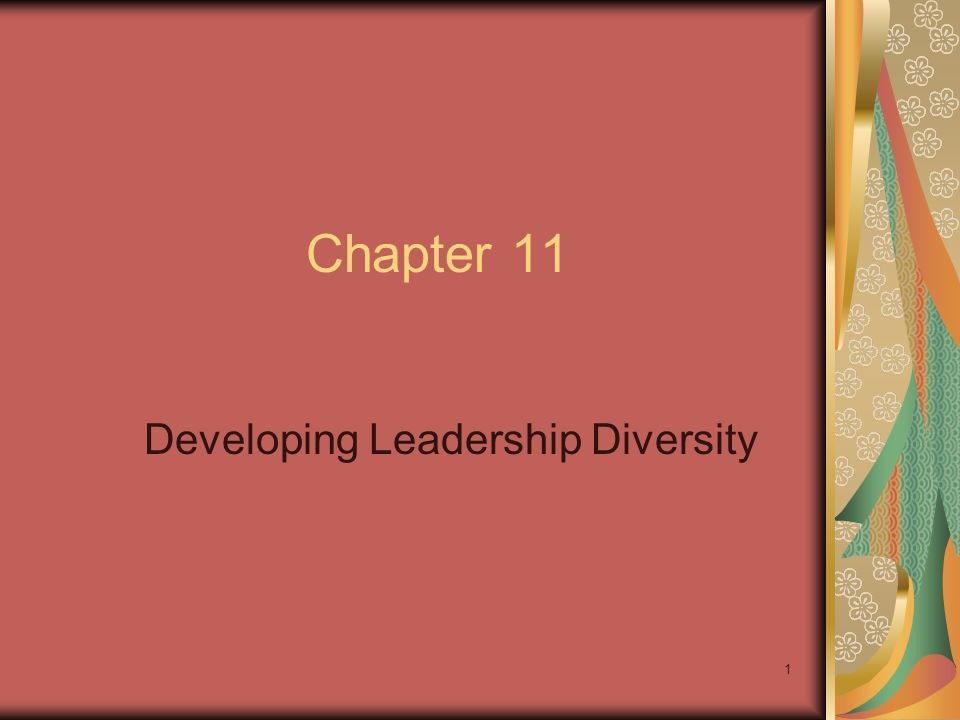 1 Chapter 11 Developing Leadership Diversity