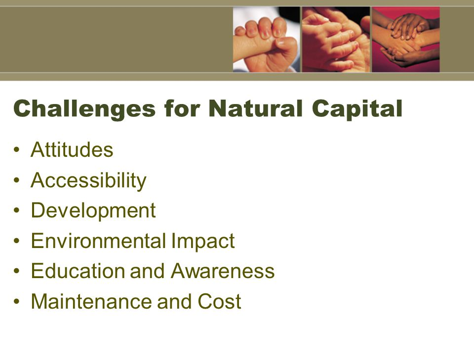 Challenges for Natural Capital Attitudes Accessibility Development Environmental Impact Education and Awareness Maintenance and Cost