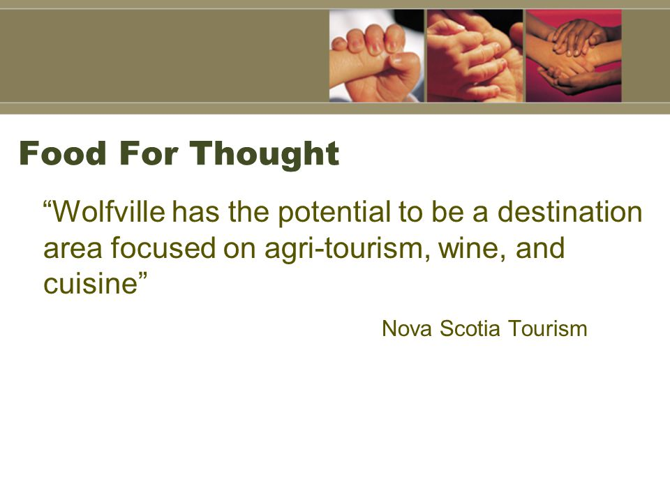 Food For Thought Wolfville has the potential to be a destination area focused on agri-tourism, wine, and cuisine Nova Scotia Tourism