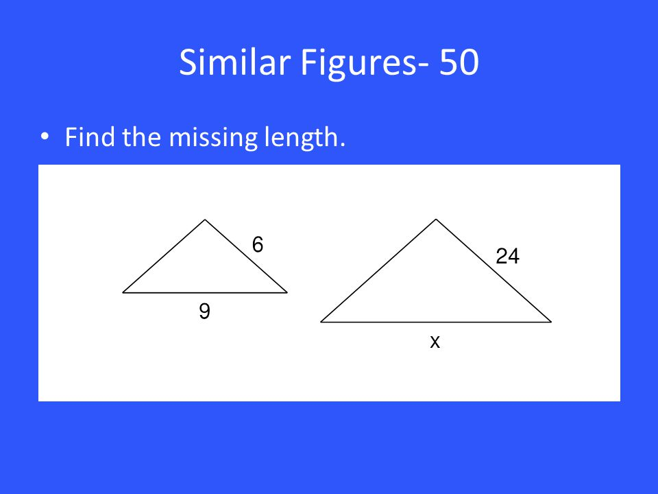 Similar Figures- 50 Find the missing length.