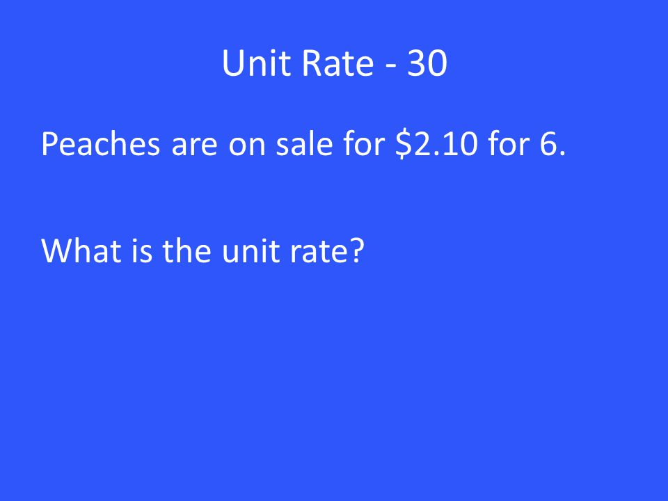 Unit Rate - 30 Peaches are on sale for $2.10 for 6. What is the unit rate?
