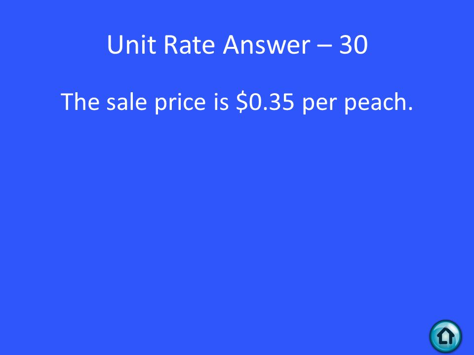 Unit Rate Answer – 30 The sale price is $0.35 per peach.