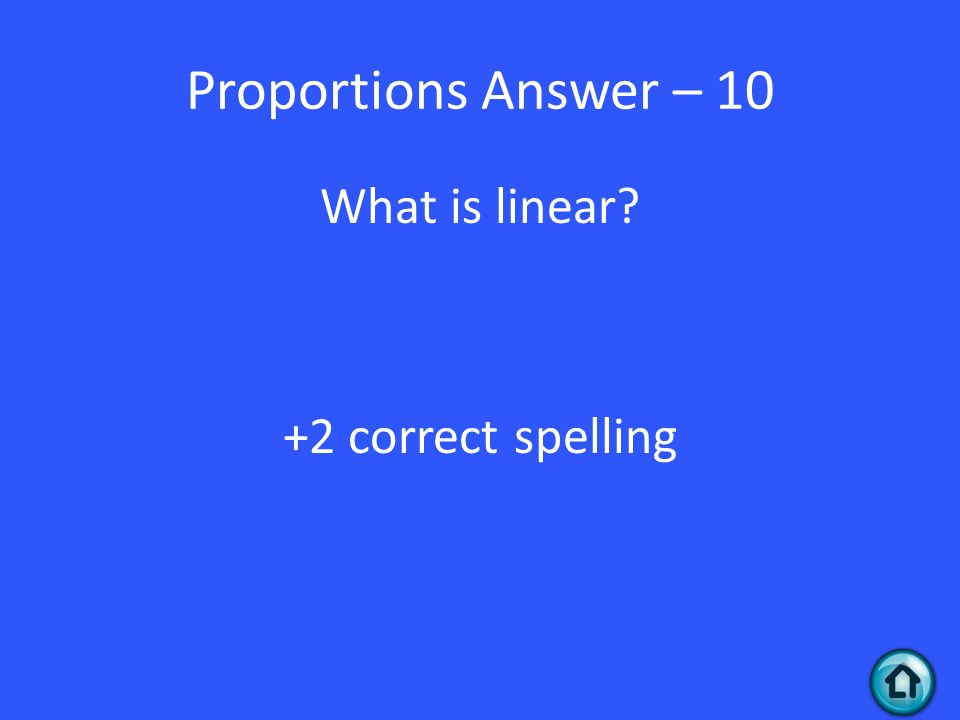 Proportions Answer – 10 What is linear? +2 correct spelling