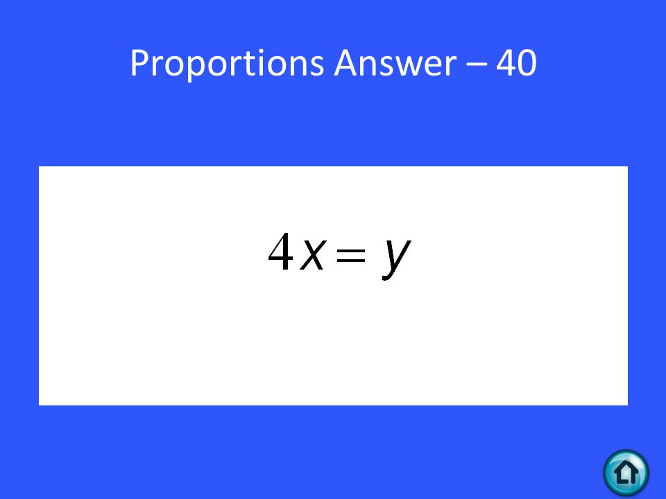 Proportions Answer – 40