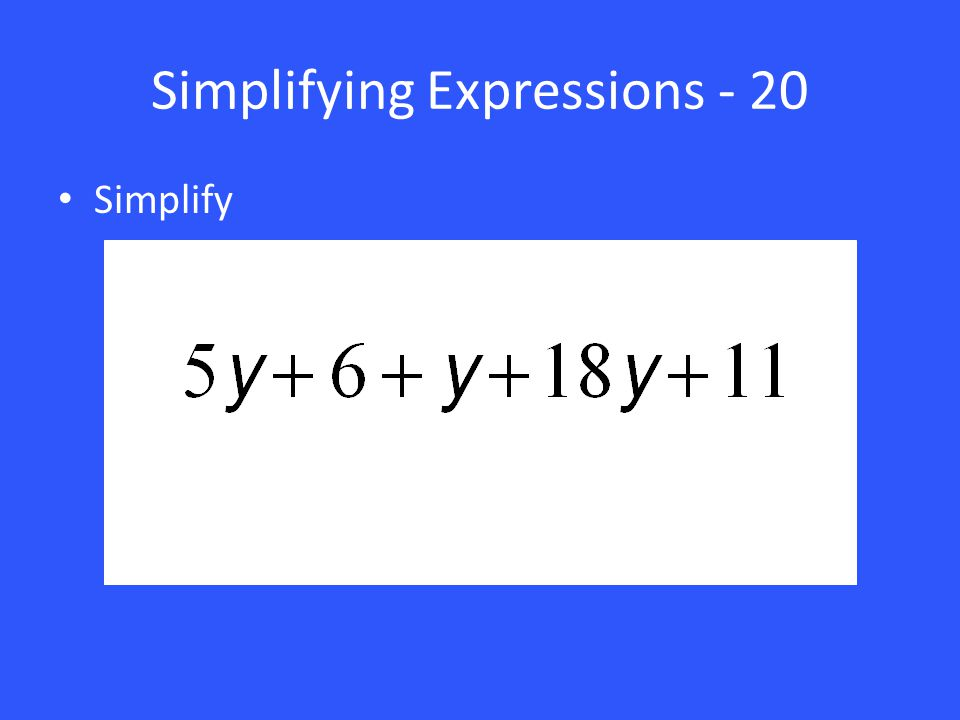 Simplifying Expressions - 20 Simplify