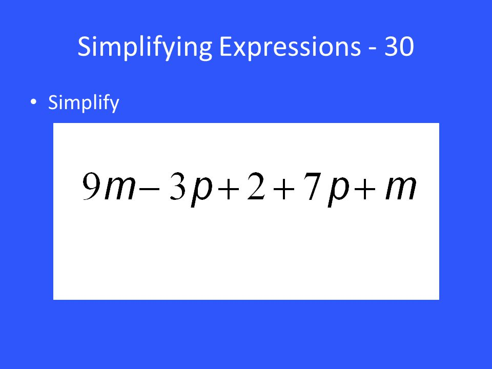 Simplifying Expressions - 30 Simplify