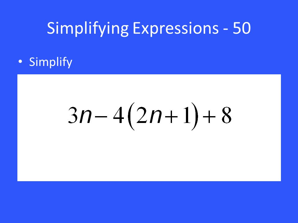 Simplifying Expressions - 50 Simplify
