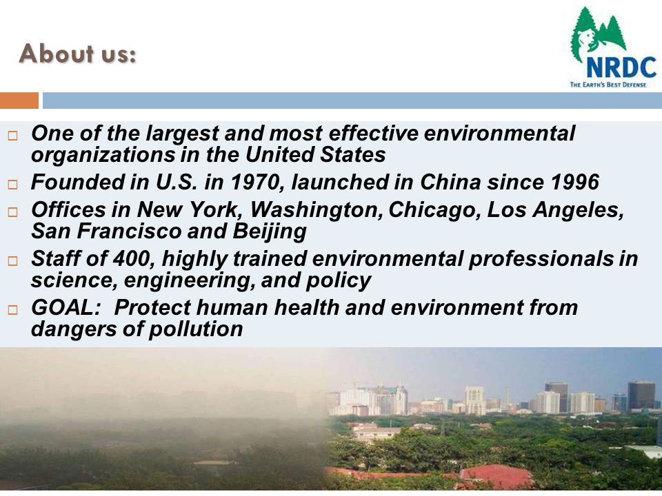 About us:  One of the largest and most effective environmental organizations in the United States  Founded in U.S.
