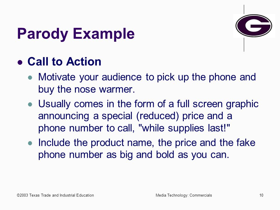 ©2003 Texas Trade and Industrial EducationMedia Technology: Commercials9 Parody Example Showcase the Product arrange the product on a tabletop in an a