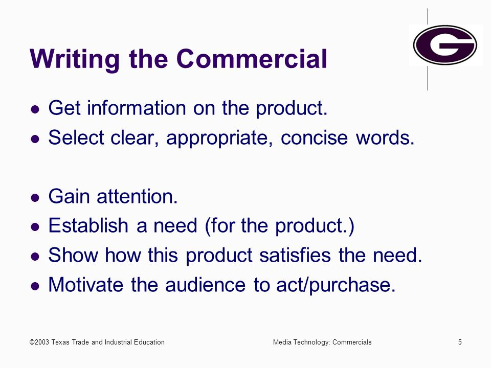 ©2003 Texas Trade and Industrial EducationMedia Technology: Commercials4 Advertising Appeals-*Needs Security/Love of Family/Emotion Economy/Savings Te