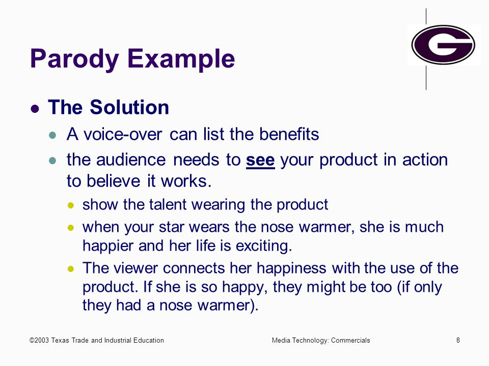 ©2003 Texas Trade and Industrial EducationMedia Technology: Commercials7 Parody Example Problem convince your viewers that they need the product you a