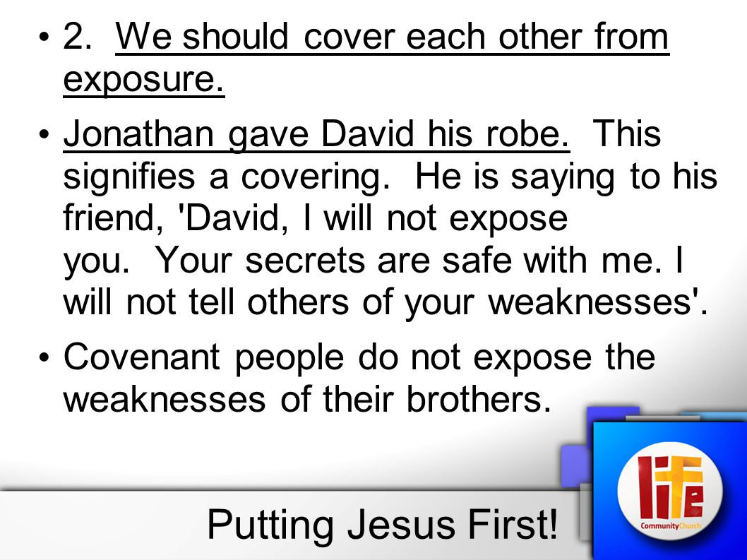 2. We should cover each other from exposure. Jonathan gave David his robe.