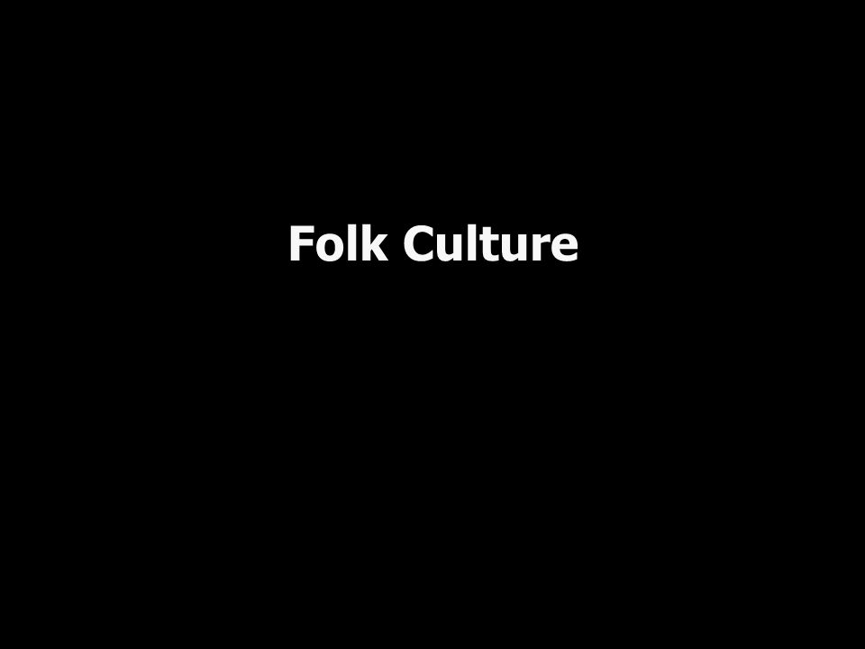 Definition: Folk culture: cultural traits such as dress, dwellings, traditions, and institutions of usually small, traditional communities Folk culture is usually passed person-to- person within the relatively small, close-knit community