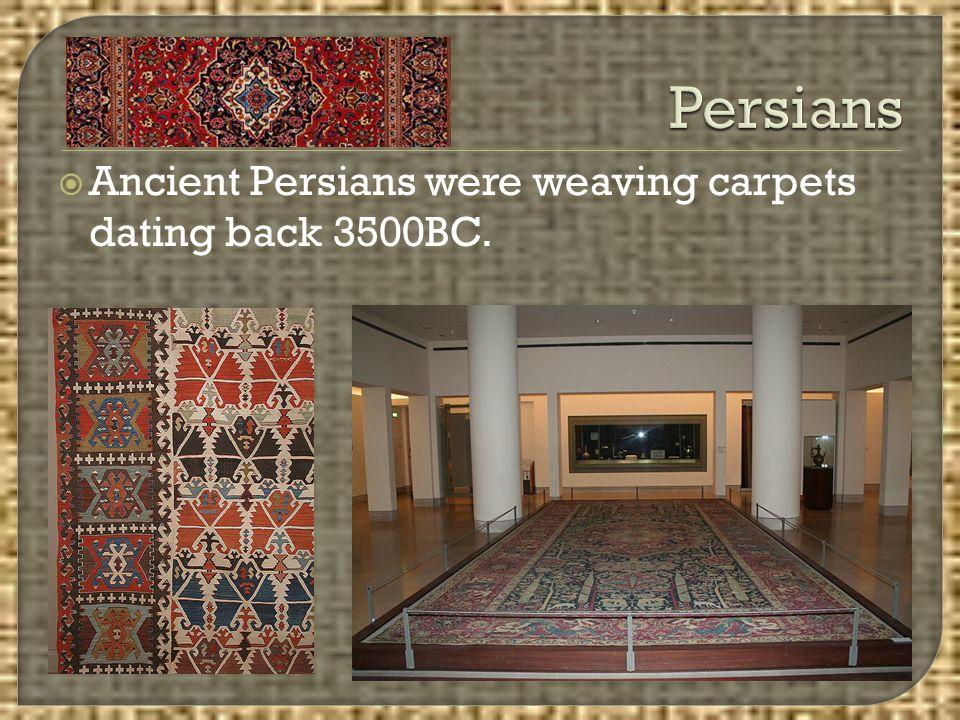  Ancient Persians were weaving carpets dating back 3500BC.