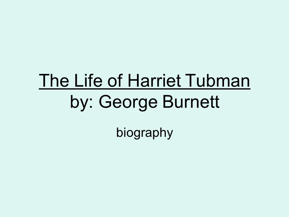 The Life of Harriet Tubman by: George Burnett biography