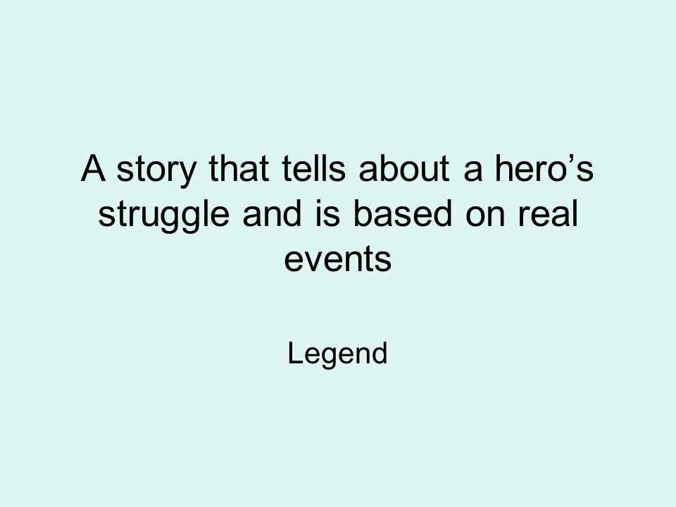 A story that tells about a hero's struggle and is based on real events Legend
