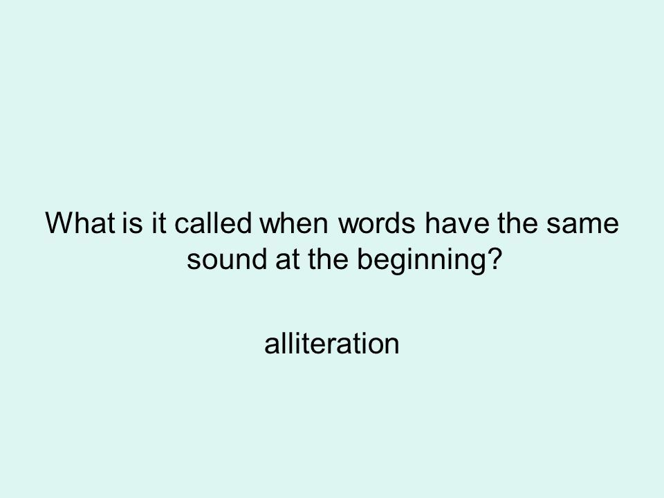 What is it called when words have the same sound at the beginning? alliteration