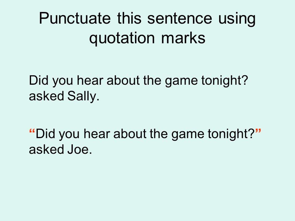 Punctuate this sentence using quotation marks Did you hear about the game tonight.
