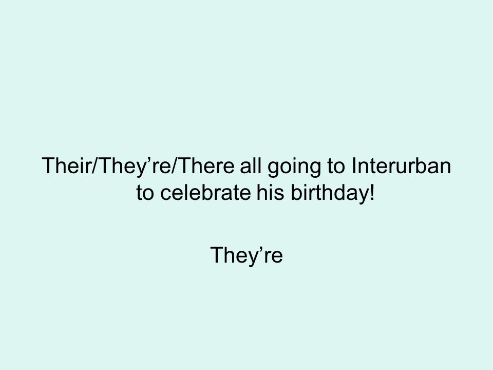 Their/They're/There all going to Interurban to celebrate his birthday! They're