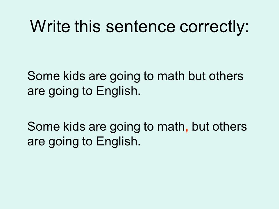 Write this sentence correctly: Some kids are going to math but others are going to English.