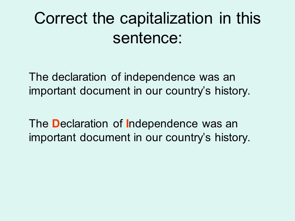 Correct the capitalization in this sentence: The declaration of independence was an important document in our country's history.