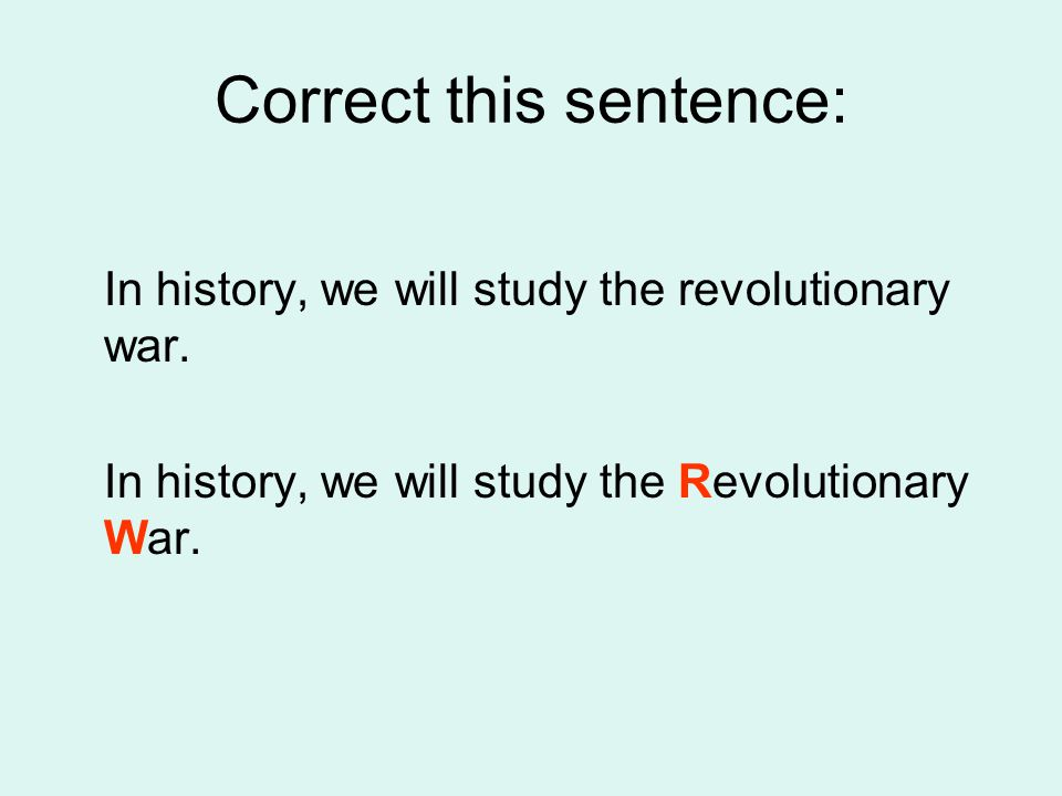 Correct this sentence: In history, we will study the revolutionary war.