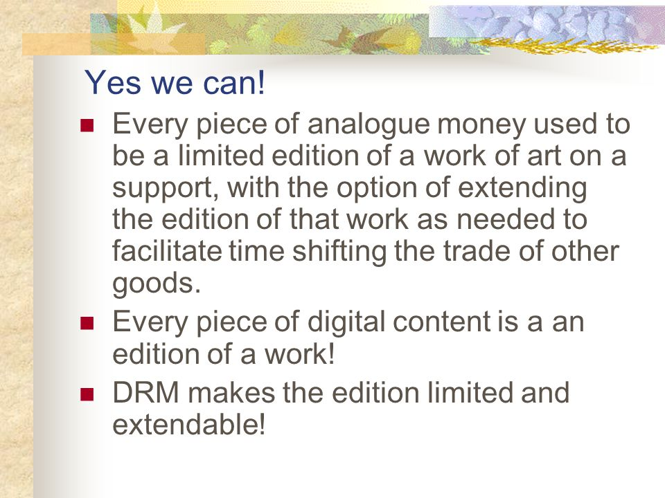 Yes we can! Every piece of analogue money used to be a limited edition of a work of art on a support, with the option of extending the edition of that