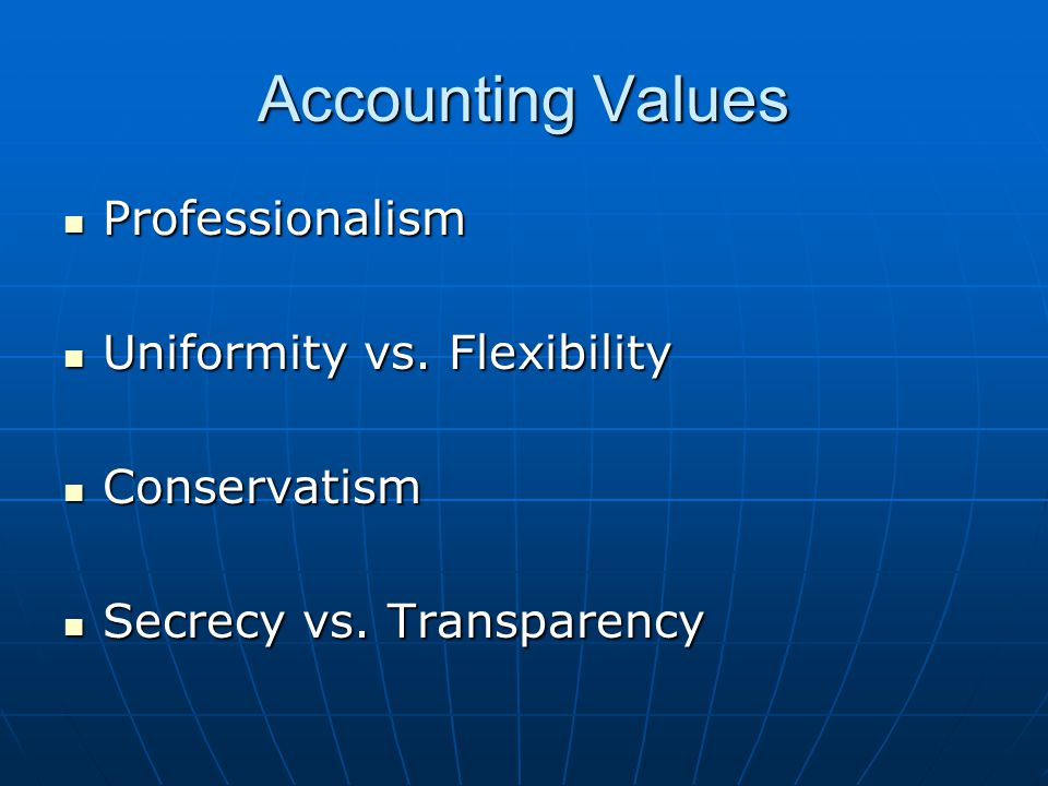 Accounting Values Professionalism Professionalism Uniformity vs.