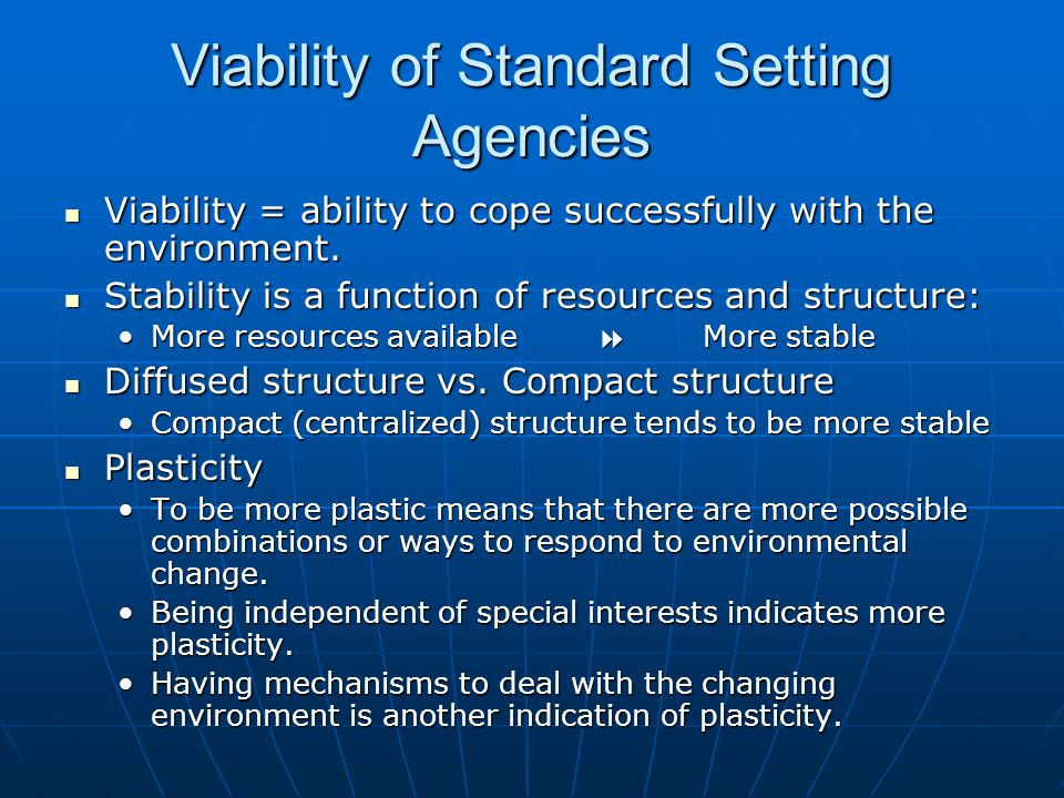 Viability of Standard Setting Agencies Viability = ability to cope successfully with the environment.