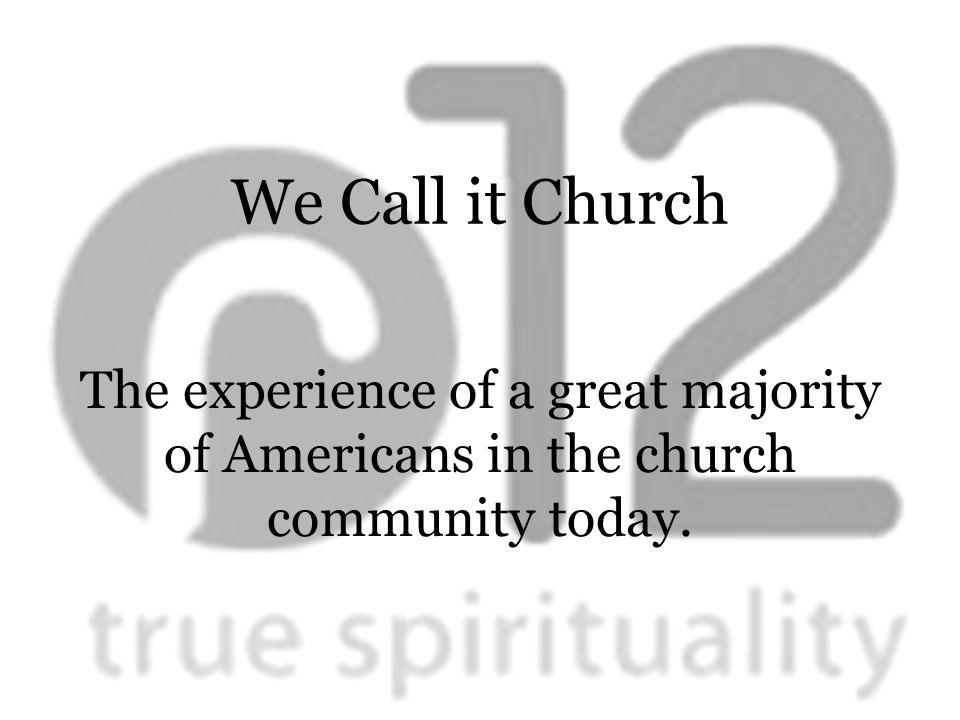 We Call it Church The experience of a great majority of Americans in the church community today.