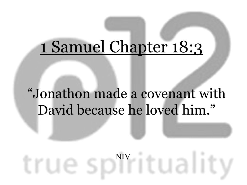 1 Samuel Chapter 18:3 Jonathon made a covenant with David because he loved him. NIV