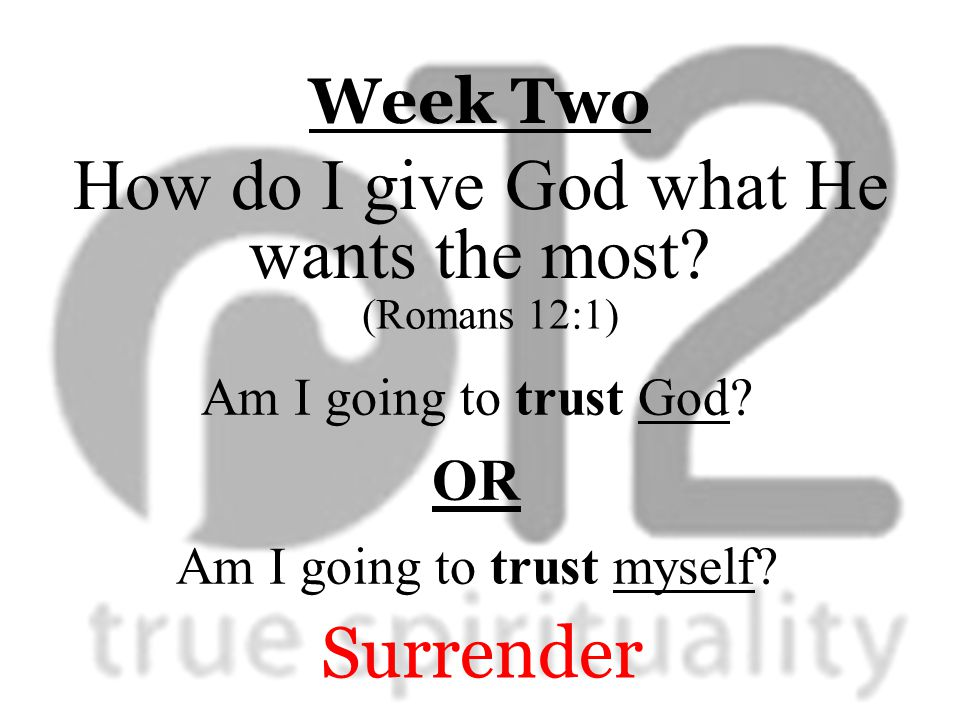 Week Two Am I going to trust God. OR Am I going to trust myself.