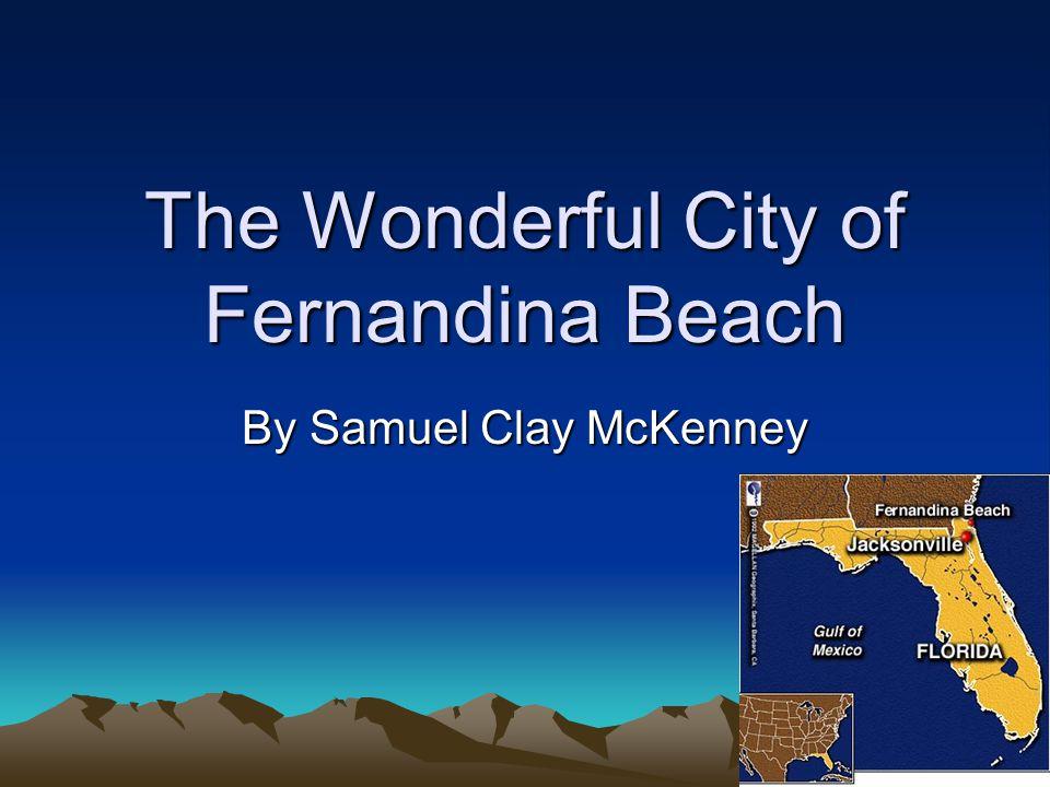 The Wonderful City of Fernandina Beach By Samuel Clay McKenney