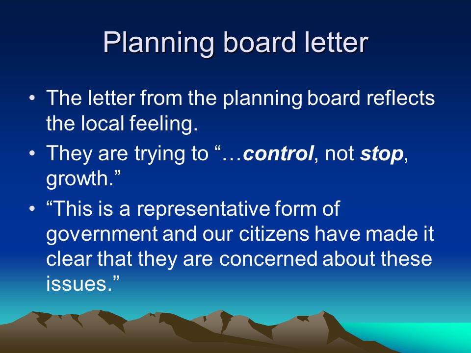 """Planning board letter The letter from the planning board reflects the local feeling. They are trying to """"…control, not stop, growth."""" """"This is a repre"""