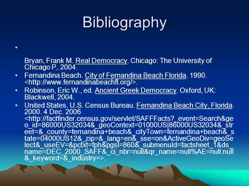 Bibliography Bryan, Frank M. Real Democracy. Chicago: The University of Chicago P, 2004. Fernandina Beach. City of Fernandina Beach Florida. 1990.. Ro