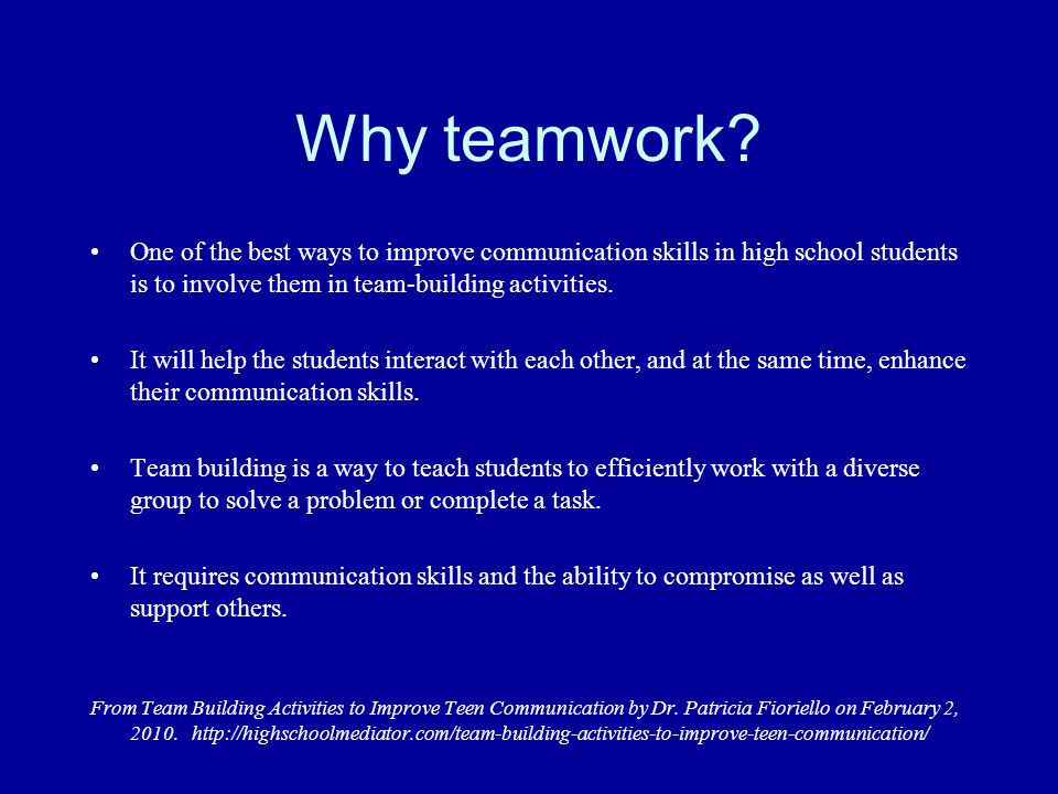 Why teamwork? One of the best ways to improve communication skills in high school students is to involve them in team-building activities. It will hel
