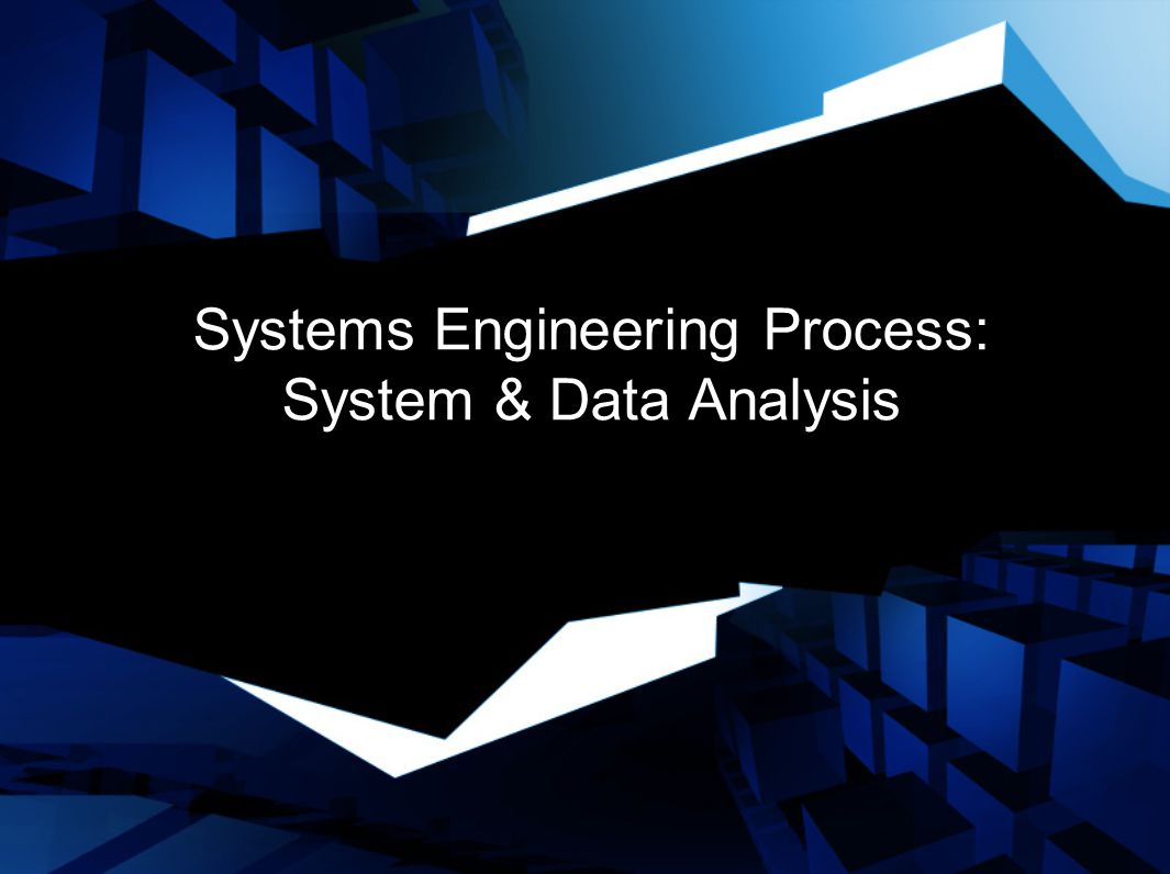 Systems Engineering Process: System & Data Analysis