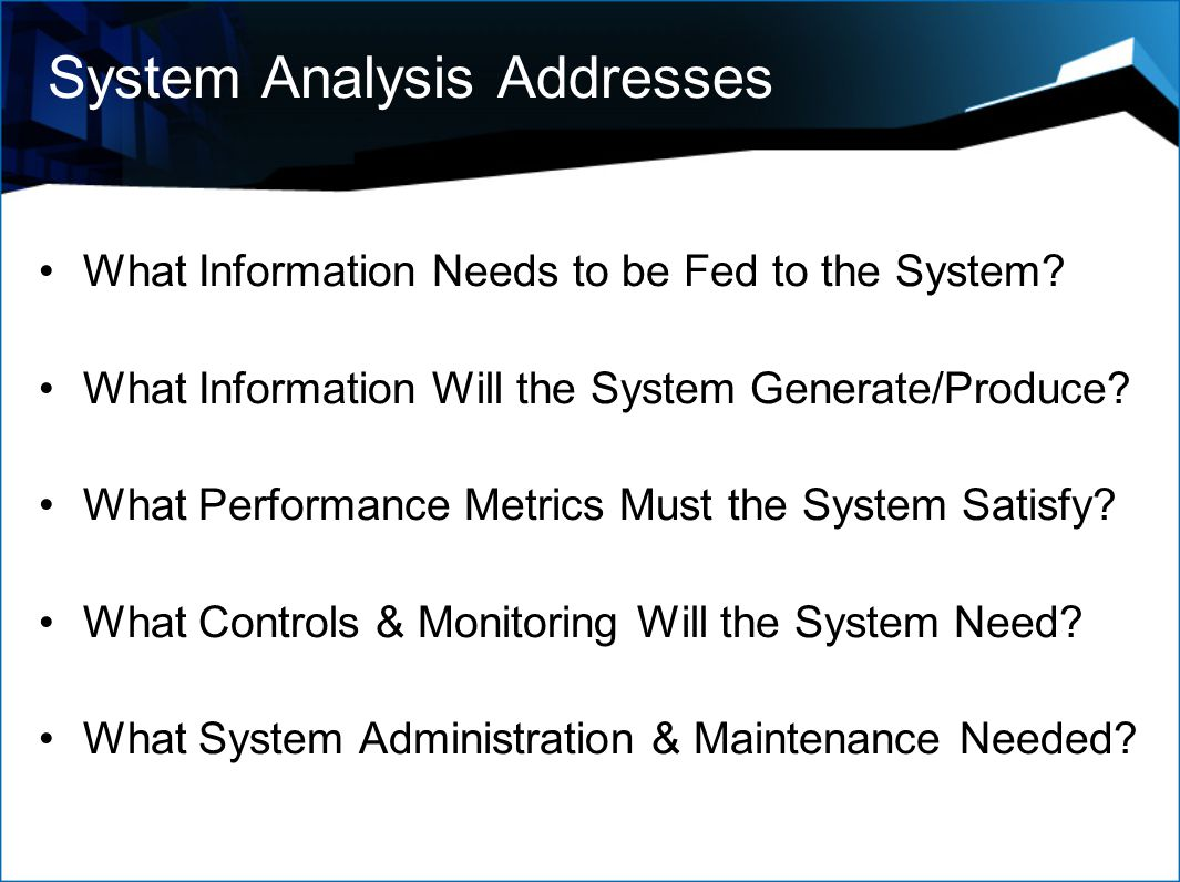 System Analysis Addresses What Information Needs to be Fed to the System.