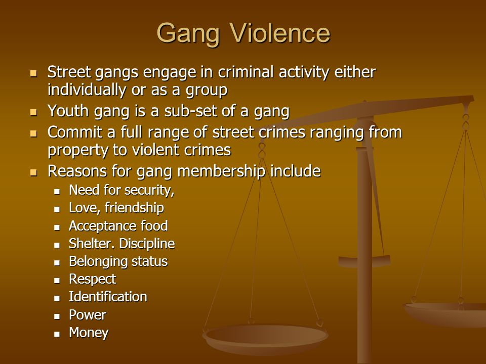 Gang Violence Street gangs engage in criminal activity either individually or as a group Street gangs engage in criminal activity either individually