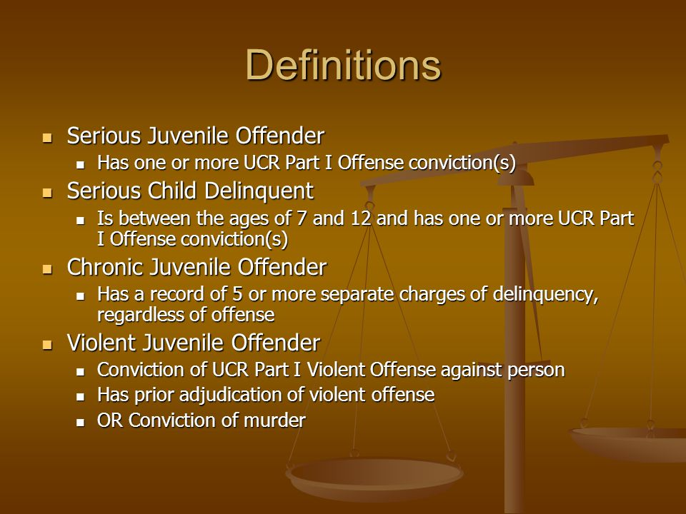 Definitions Serious Juvenile Offender Serious Juvenile Offender Has one or more UCR Part I Offense conviction(s) Has one or more UCR Part I Offense co