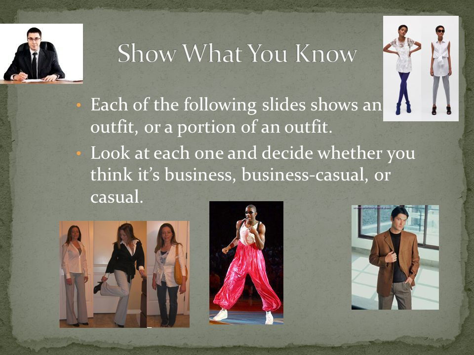 Each of the following slides shows an outfit, or a portion of an outfit.