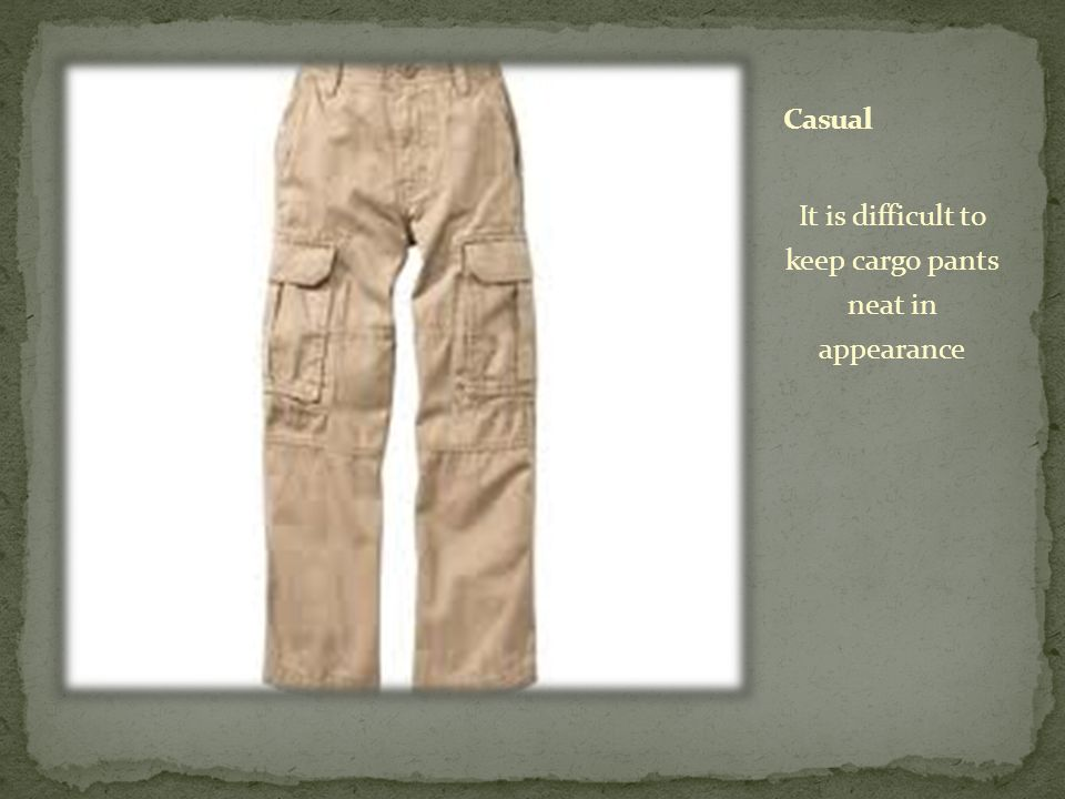 It is difficult to keep cargo pants neat in appearance