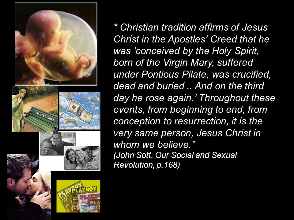 * Christian tradition affirms of Jesus Christ in the Apostles' Creed that he was 'conceived by the Holy Spirit, born of the Virgin Mary, suffered unde