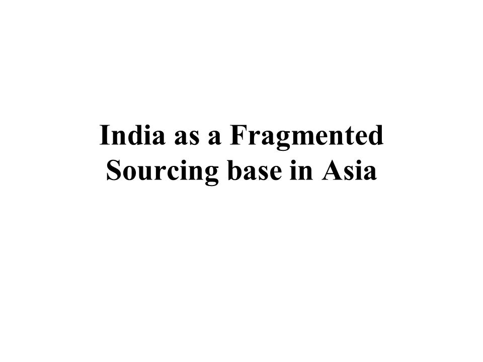 India as a Fragmented Sourcing base in Asia
