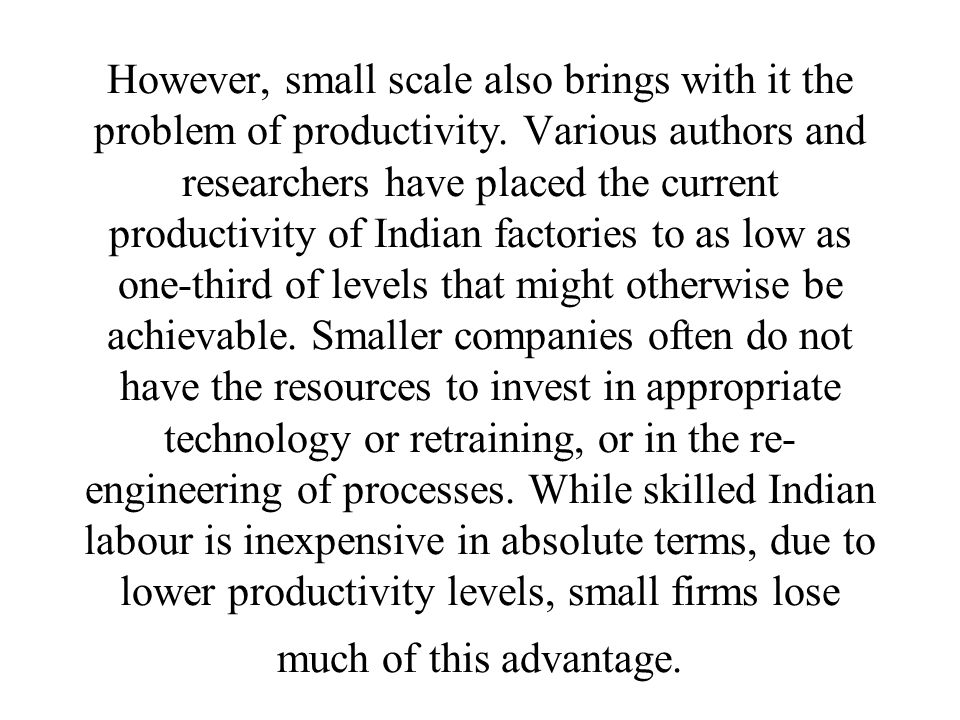 However, small scale also brings with it the problem of productivity.