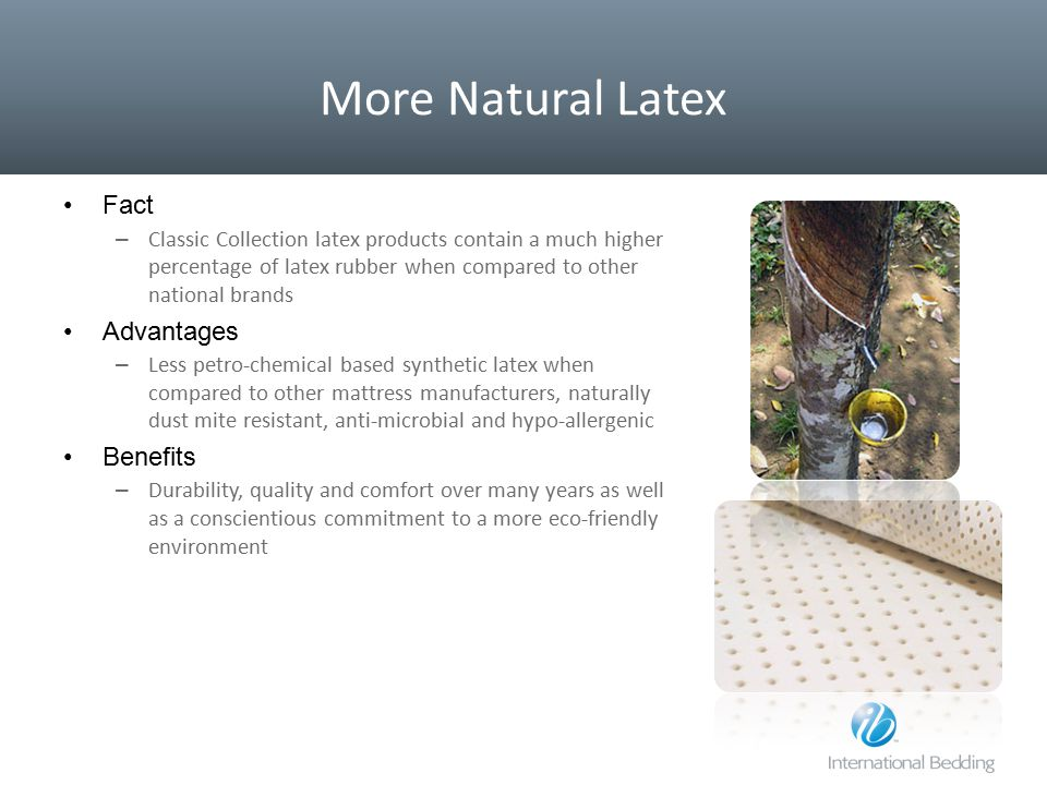 More Natural Latex Fact – Classic Collection latex products contain a much higher percentage of latex rubber when compared to other national brands Ad