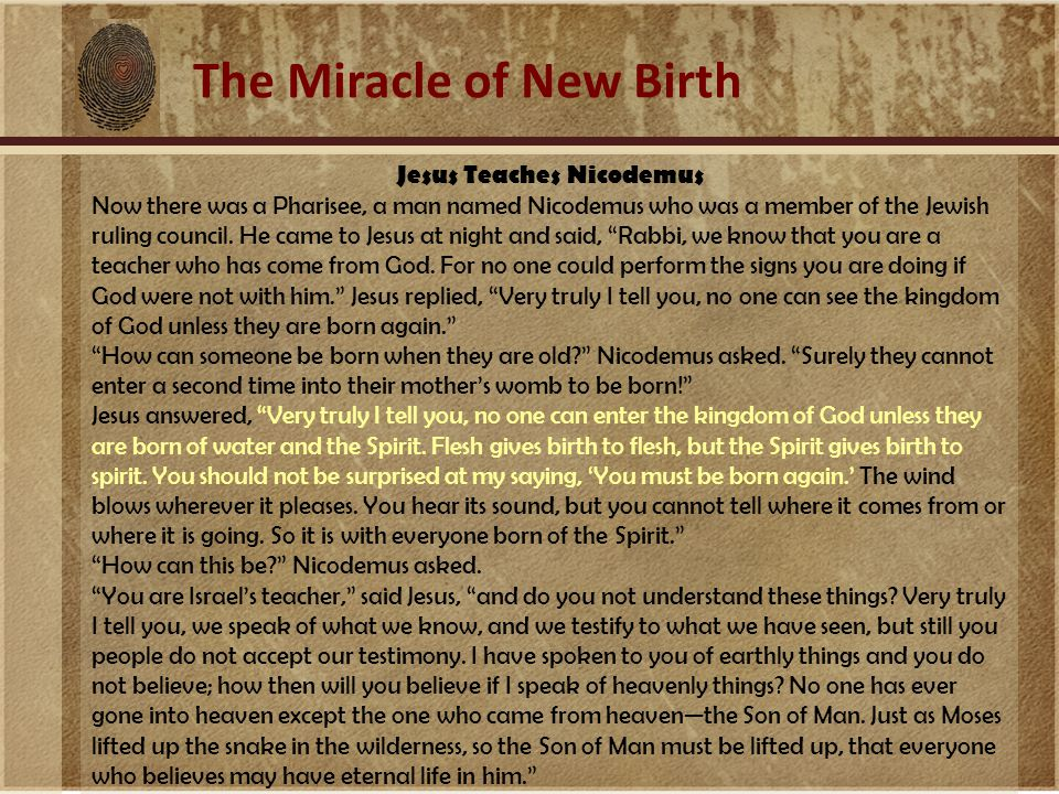 The Miracle of New Birth Jesus Teaches Nicodemus Now there was a Pharisee, a man named Nicodemus who was a member of the Jewish ruling council.