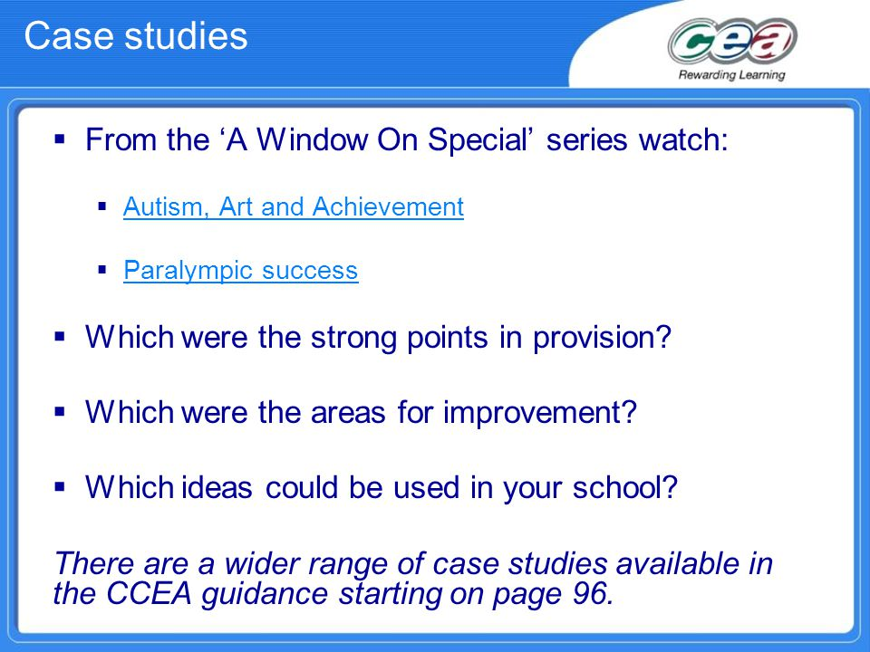 Case studies  From the 'A Window On Special' series watch:  Autism, Art and Achievement Autism, Art and Achievement  Paralympic success Paralympic success  Which were the strong points in provision.