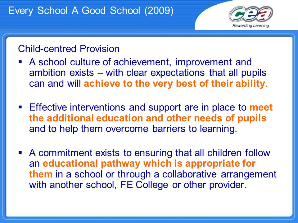 Every School A Good School (2009) Child-centred Provision  A school culture of achievement, improvement and ambition exists – with clear expectations that all pupils can and will achieve to the very best of their ability.